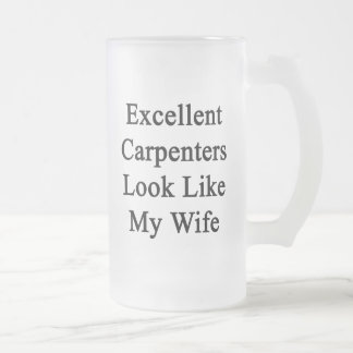 Excellent Carpenters Look Like My Wife Frosted Glass Mug