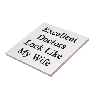 Excellent Doctors Look Like My Wife Tile