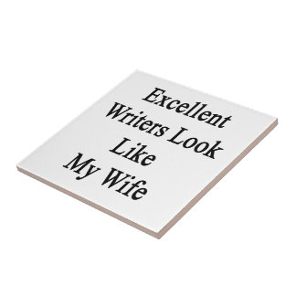 Excellent Writers Look Like My Wife Ceramic Tile