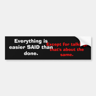 Except for talking,that's about the same., Ever... Bumper Sticker