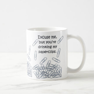 """Excuse me, but you're drinking my paperclips"" Mug"