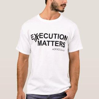 EXECUTION MATTERS T-Shirt