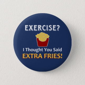 Exercise? I Thought You Said Extra Fries! 6 Cm Round Badge