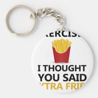 EXERCISE I Thought You said Extra Fries Key Ring