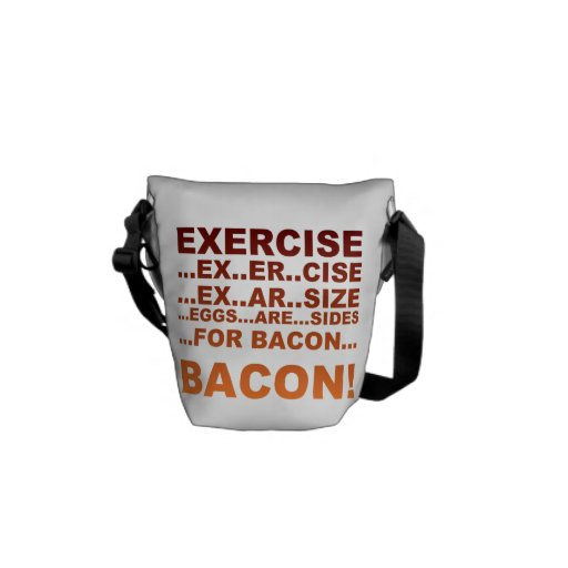 Exercise is bacon messenger bag