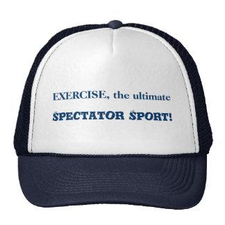 Exercise, the ultimate Spectator Sport! Cap