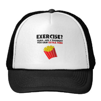 Exercise? Yeah...No. I Thought You Said Extra Frie Cap