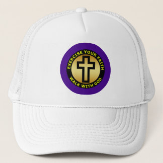 EXERCISE YOUR FAITH WALK WITH GOD TRUCKER HAT