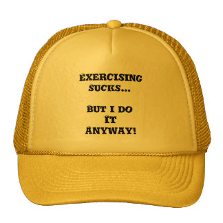 Exercising Sucks...But i do it anyway! Hat