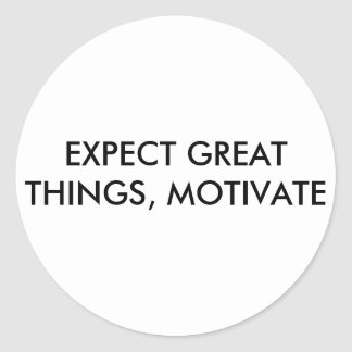 EXPECT GREAT THINGS, MOTIVATE ROUND STICKER
