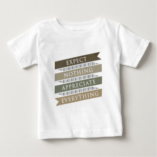 Expect Nothing Appreciate Everything Baby T-Shirt