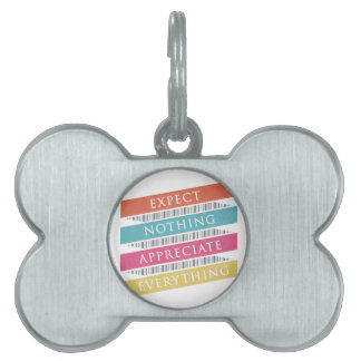 Expect Nothing Appreciate Everything Pet Tag