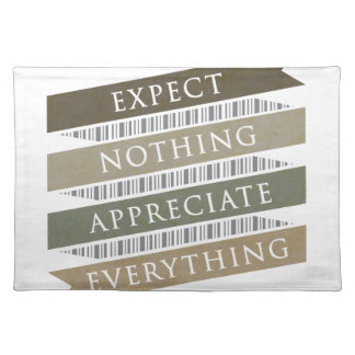 Expect Nothing Appreciate Everything Place Mats