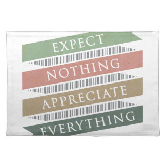 Expect Nothing Appreciate Everything Placemat
