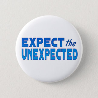 Expect the Unexpected 6 Cm Round Badge