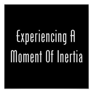 Experiencing A Moment Of Inertia Poster