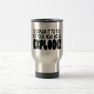 Explanation Would Make Head Explode Travel Mug