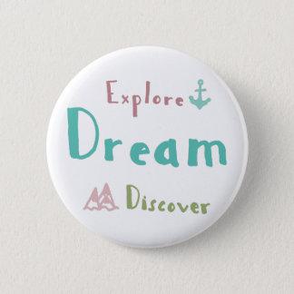 Explore Dream Discover 6 Cm Round Badge
