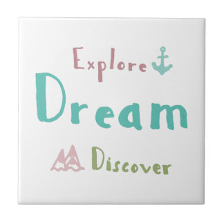 Explore Dream Discover Ceramic Tile