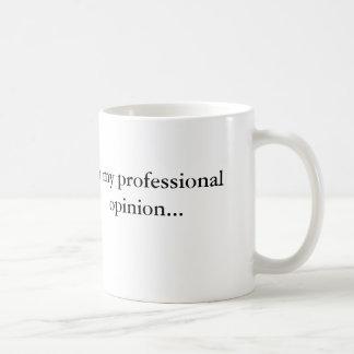 Express your professional opinion! basic white mug