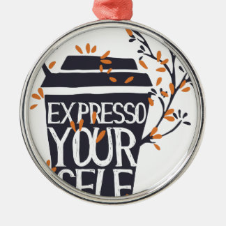 expresso your self metal ornament