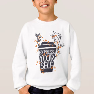 expresso your self sweatshirt