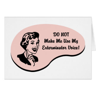 Exterminator Voice Greeting Card