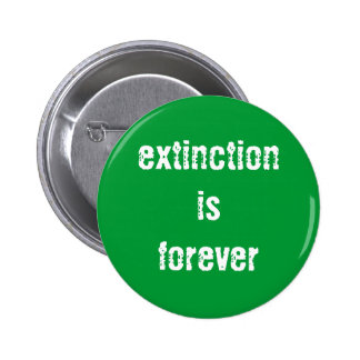 """Extinction is Forever"" Button"