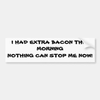Extra Bacon / I'm Unstoppable Bumper Sticker