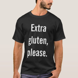 Extra Gluten Please T-Shirt