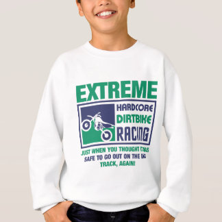 Extreme Hardcore Dirtbike Racing Sweatshirt