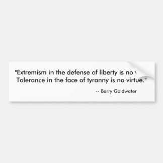 """Extremism in the defense of liberty is no vice... Bumper Sticker"