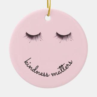 Eyelashes Kindness matters Ceramic Ornament