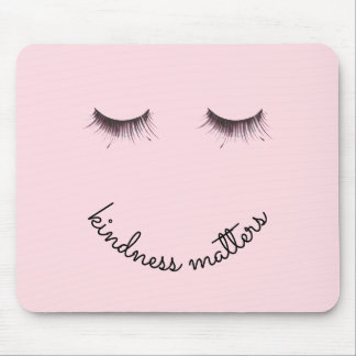 Eyelashes Kindness matters Mouse Pad