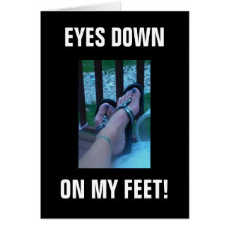 EYES DOWN ON MY FEET! CARD