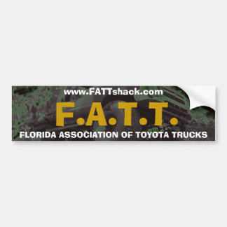 F.A.T.T., FLORIDA ASSOCIATION OF TOYOTA TRUCKS,... BUMPER STICKER