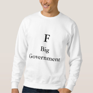 F Big Government Pull Over Sweatshirts
