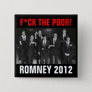 F*CK THE POOR Romney 2012 15 Cm Square Badge
