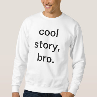 F! cool story, bro sweater