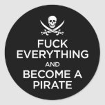 f*** everything and become a pirate classic round sticker