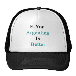 F You Argentina Is Better Trucker Hat