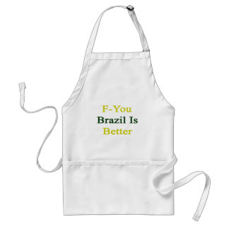 F You Brazil Is Better Aprons