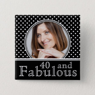 Fabulous 40th Birthday BW Polka Dots Photo 15 Cm Square Badge