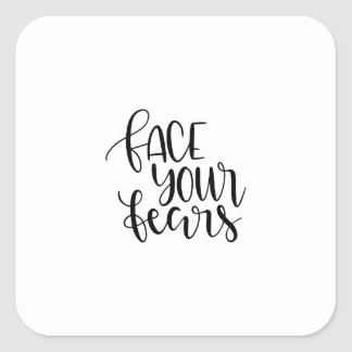 Face your fears square sticker