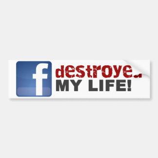FACEBOOK DESTROYED MY LIFE! BUMPER STICKER