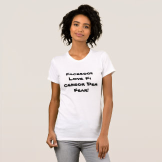 Facebook Love Fi Censor Dem Fear p39 T-Shirt