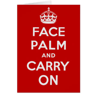 Facepalm and Carry On - It's one of THOSE days Card