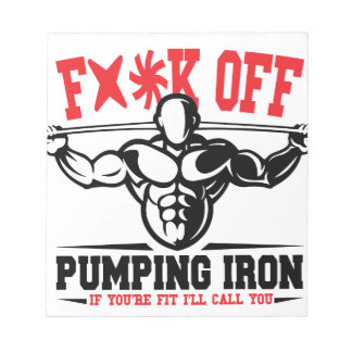 FACK OFF PUMPING IRON IF YOUR FIT I WILL CALL YOU. NOTEPAD