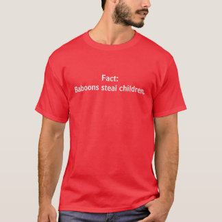 Fact: Baboons steal children. T-Shirt