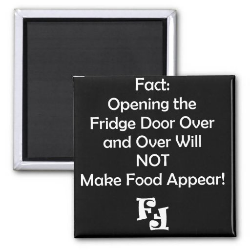 Fact: Food Doesn't Appear Out of No Where Fridge Magnet